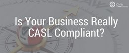Is Your Business Really CASL Compliant?