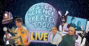 AEG Live presents… Mystery Science Theater 3000 Live! w/ Secret Surprise Film! (Late Show)
