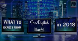 What To Expect From The Digital World In 2018