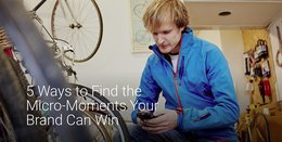 5 Ways To Find The Micro-Moments Your Brand Can Win