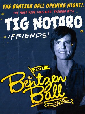 The Bentzen Ball Opening Night! The Most Very Specialest Evening with Tig Notaro & Friends - Featuring Tig Notaro & More!