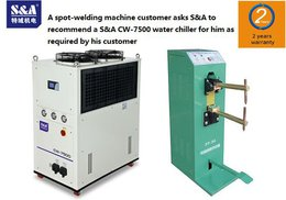 A spot-welding machine customer asks S&A to recommend a S&A CW-7500 water chiller for him as required by his customer